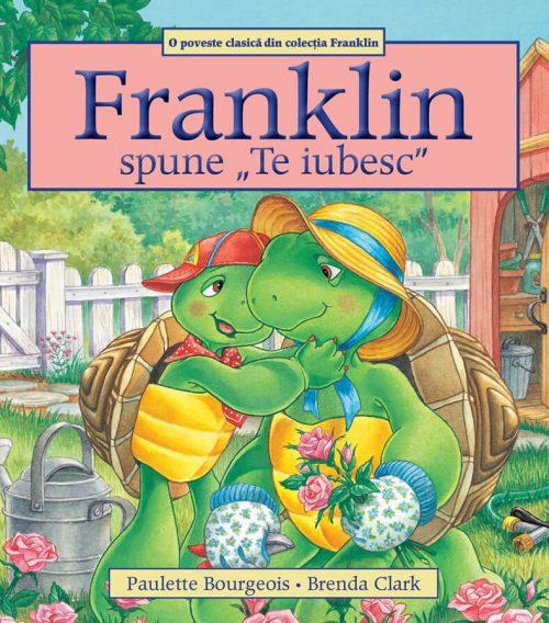 "Franklin spune ""Te iubesc"", de Paulette Bourgeois și Brenda Clark - Editura Katartis"