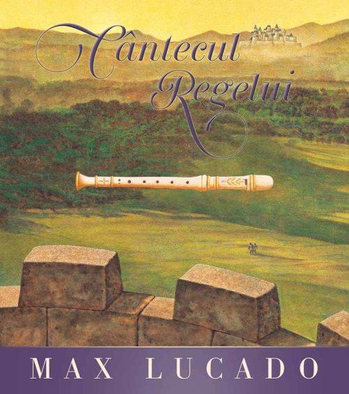 Cântecul Regelui, de Max Lucado - Seria Regelui - Editura Scriptum