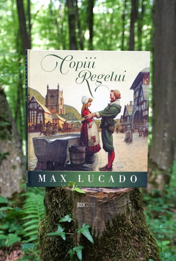 Copiii Regelui – Seria Regelui, de Max Lucado – Editura Scriptum