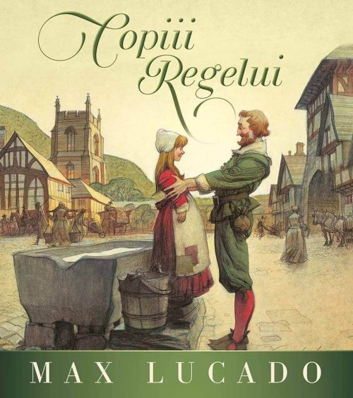 Copiii Regelui - Seria Regelui, de Max Lucado - Editura Scriptum