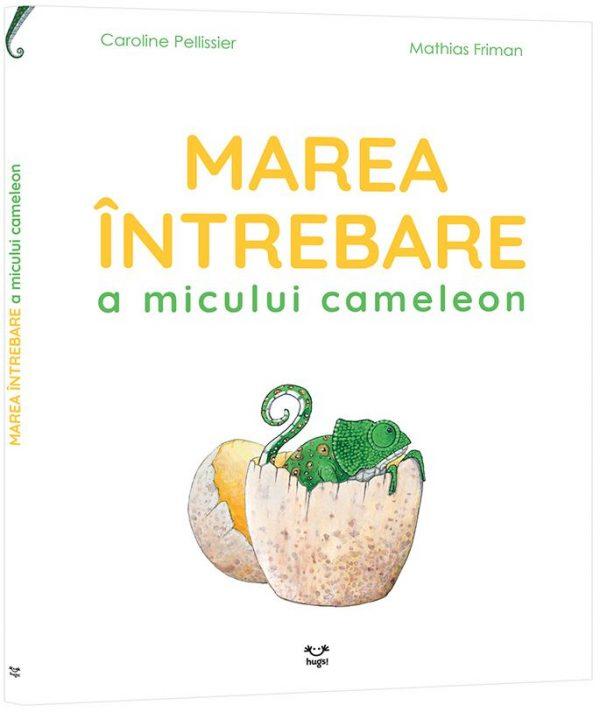 Marea întrebare a micului cameleon, de Caroline Pellissier și Mathias Friman   Editura Hugs