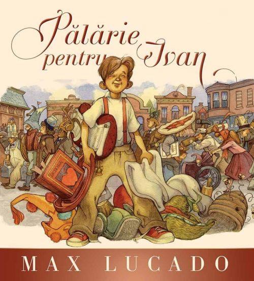 Pălărie pentru Ivan - Seria Regelui, de Max Lucado - Editura Scriptum