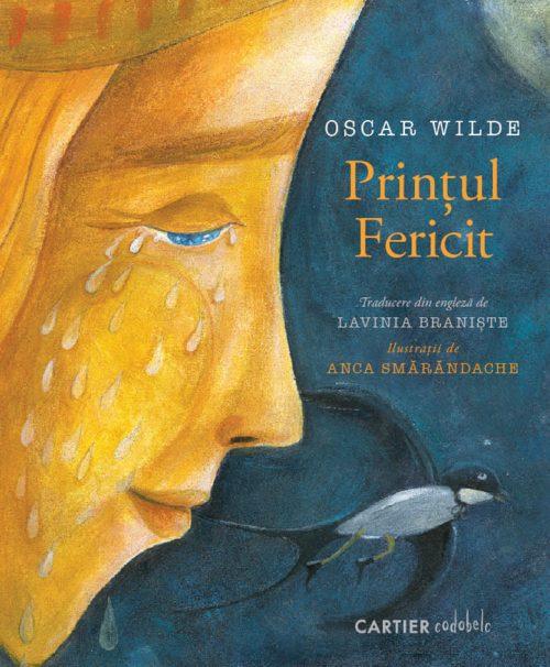 Prințul fericit, de Oscar Wilde, Lavinia Braniște și Anca Smărăndache - editura cartier codobelc