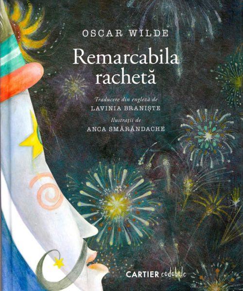 Remarcabila rachetă, de Oscar Wilde și Anca Smărăndache | codobelc – Editura Cartier