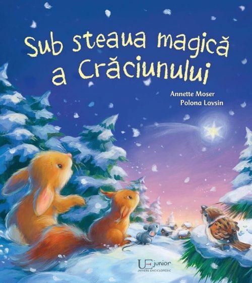 Sub steaua magică a Crăciunului, de Annette Moser și Polona Lovsin - Editura Univers Enciclopedic