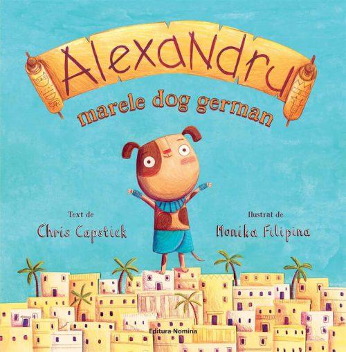 Alexandru, marele dog german, de Chris Capstick și Monika Filipina - Editura Nomina