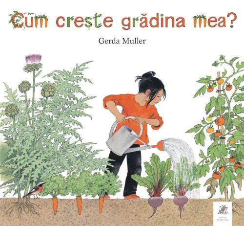 Cum crește grădina mea?, de Gerda Muller - Editura Frontiera