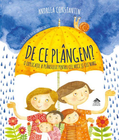 De ce plângem?, de Andreea Constantin, cu ilustrații de Maria Constantinescu - Editura Cartea Copiilor