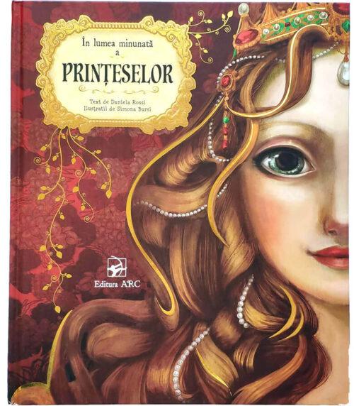 În lumea minunată a prințeselor, de Daniela Rossi și Simona Bursi - Editura ARC