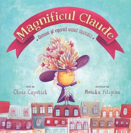 Magnificul Claude - faima și eșecul unui motan, de Chris Capstick și Monika Filipina - Editura Nomina
