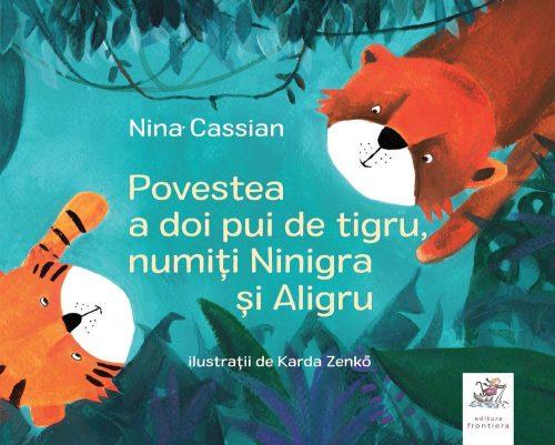 Povestea a doi pui de tigru, numiți Ninigra și Aligru, de Nina Cassian și Karda Zenkő - Editura Frontiera