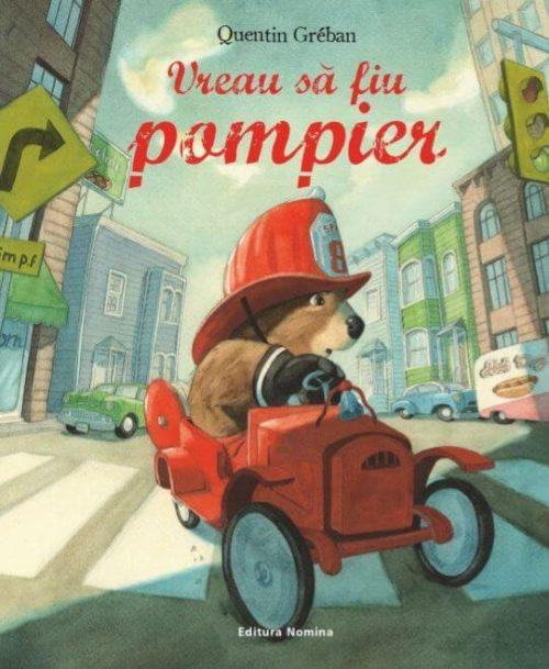 Vreau să fiu pompier, de Quentin Greban - Editura Nomina