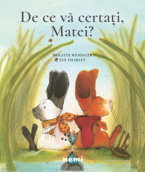 De ce vă certați, Matei? de Brigitte Weninger și Eve Tharlet - Editura Nemi