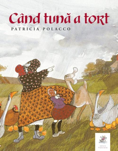 Când tună a tort, de Patricia Polacco - Editura Frontiera