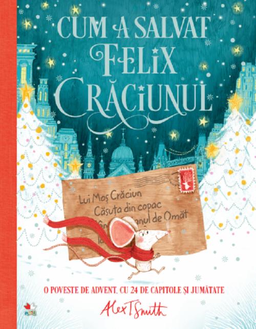 Cum a salvat Felix Crăciunul, de Alex T. Smith - carte advent - Editura Litera