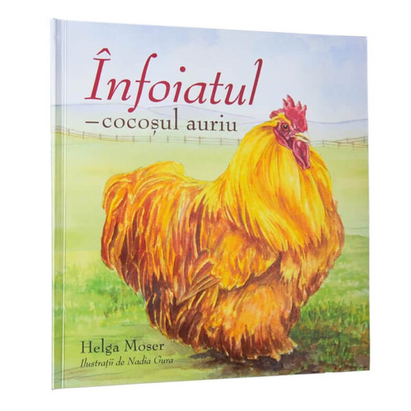 Înfoiatul, cocoșul auriu - Seria Povești din Valea Minunată - Editura ICAM - Helga Moser