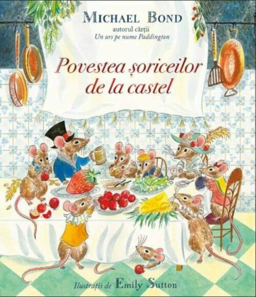 Povestea șoriceilor de la castel, de Michael Bond și Emily Sutton - Editura Pandora M