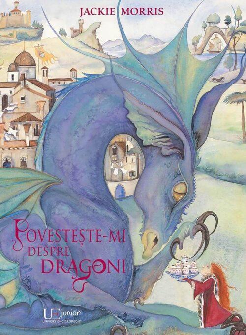 Povestește-mi despre dragoni, de Jackie Morris - Univers Enciclopedic Junior