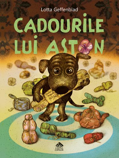 Cadourile lui Aston, de Lotta Geffenblad - Editura Cartea Copiilor