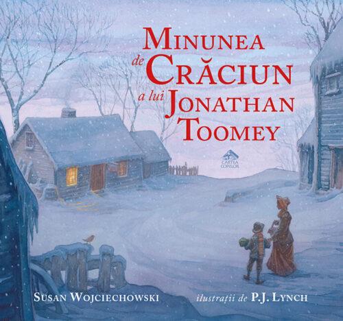Minunea de Crăciun a lui Jonathan Toomey, de Susan Wojciechowski și P.J. Lynch