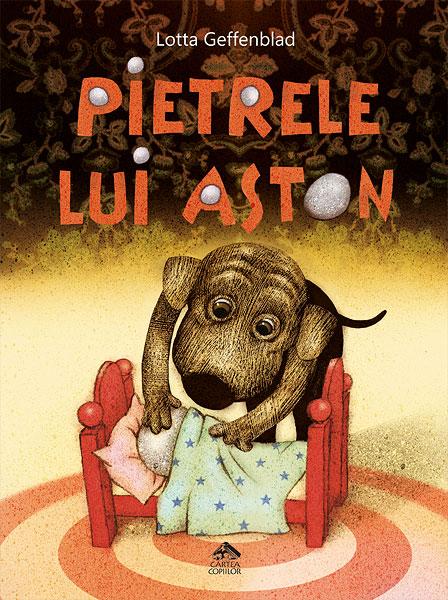 Pietrele lui Aston, de Lotta Geffenblad - Editura Cartea Copiilor
