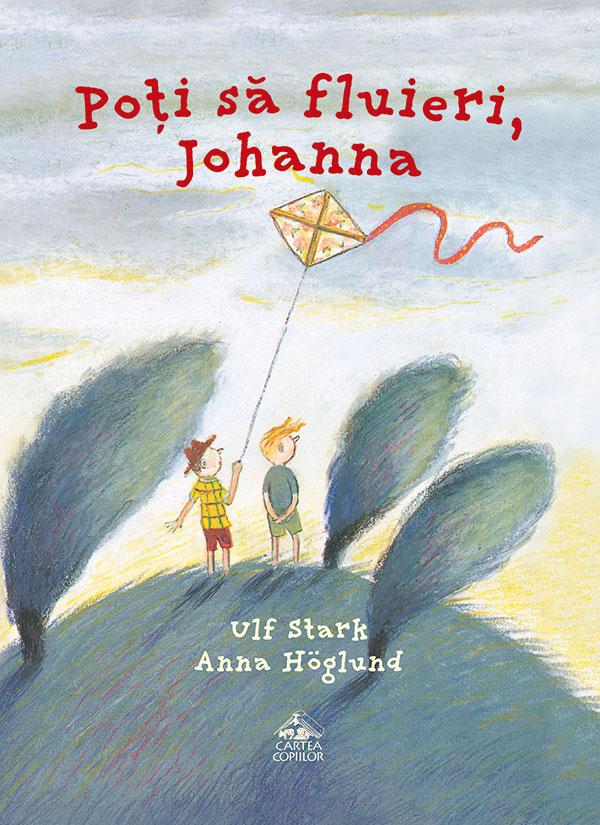 Poți să fluieri, Johanna de Ulf Stark și Anna Höglund - Editura Cartea Copiilor