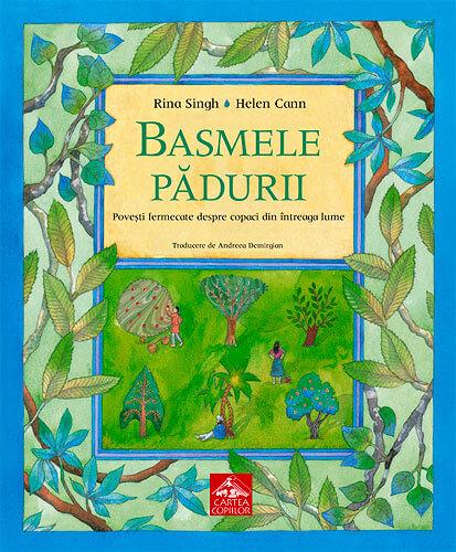 Basmele pădurii, de Rina Singh și Helen Cann - Editura Cartea Copiilor
