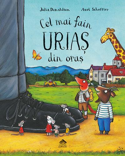 Cel mai fain uriaș din oraș, de Julia Donaldson și Axel Scheffler - Editura Cartea Copiilor