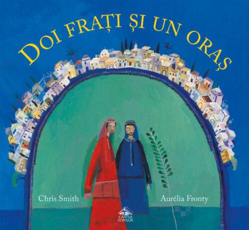 Doi frați și un oraș, de Chris Smith și Aurélia Fronty - Editura Cartea Copiilor