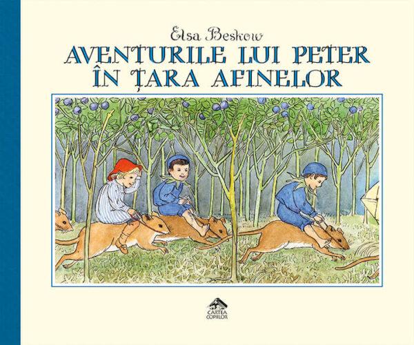 Aventurile lui Peter în Țara Afinelor, de Elsa Beskow - Editura Cartea Copiilor