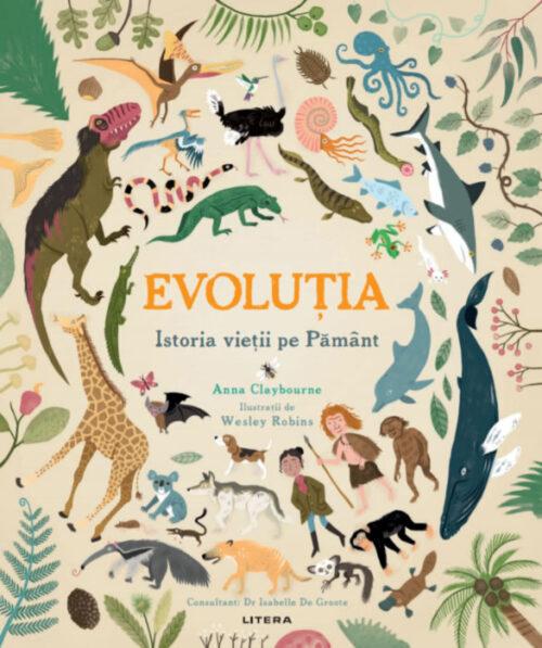 Evoluția. Istoria vieții pe Pământ, de Anna Claybourne și Wesley Robins - Editura Litera