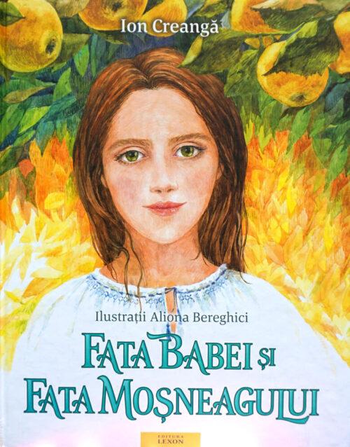 Fata babei și fata moșneagului, de Ion Creangă și Aliona Bereghici - Editura Lexon