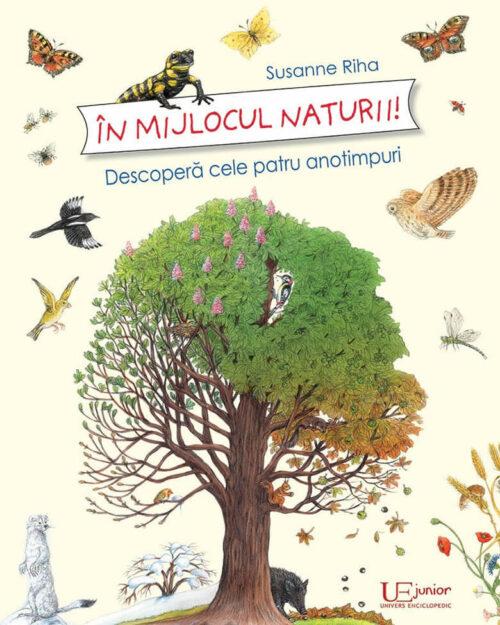 În mijlocul naturii! Descoperă cele patru anotimpuri - Susanne Riha - Univers Enciclopedic Junior