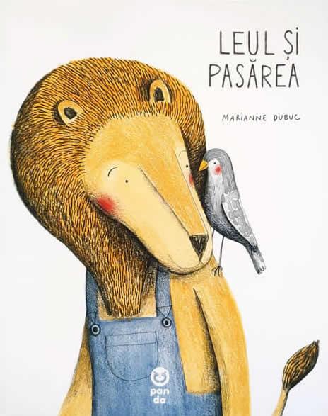 Leul si pasărea, de Marianne Dubuc - Editura Pandora M