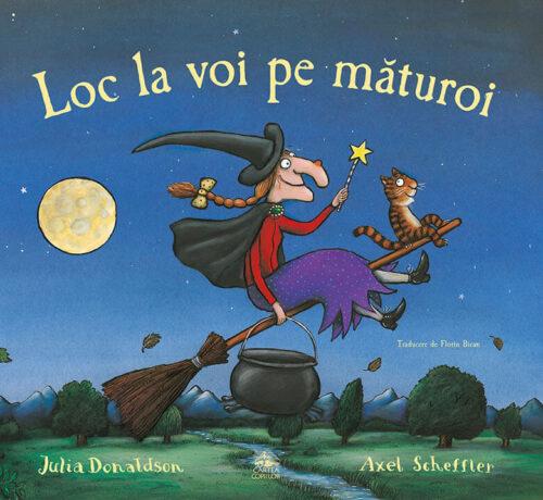 Loc la voi pe măturoi, de Julia Donaldson și Axel Scheffler - Editura Cartea Copiilor