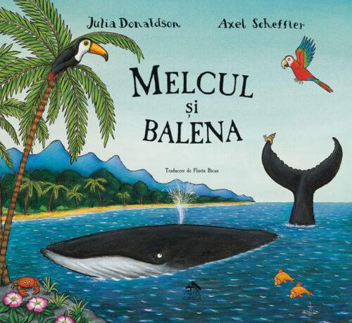 Melcul și balena, de Julia Donaldson și Axel Scheffler - Editura Cartea Copiilor