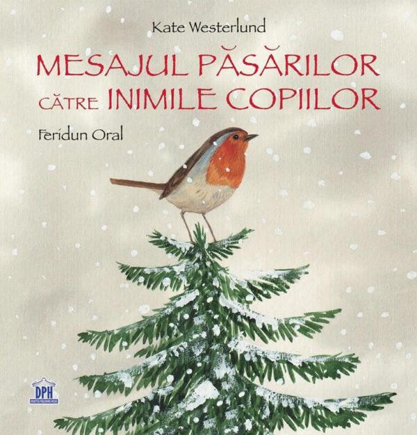 Mesajul păsărilor către inimile copiilor, de Kate Westerlund și Feridun Oral - Editura DPH