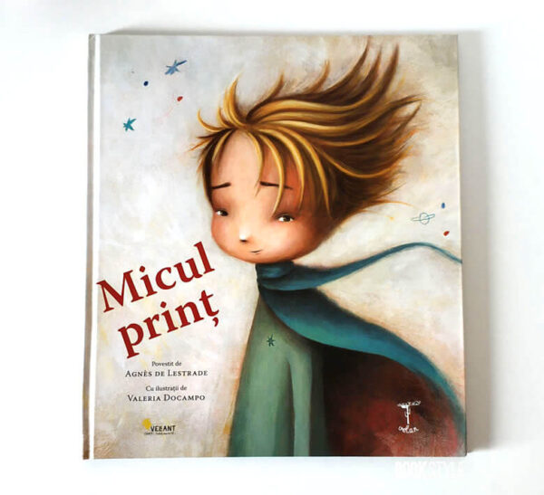 Micul prinț, de Antoine de Saint-Exupéry, Agnes De Lestrade și Valeria Docampo – Editura Vellant