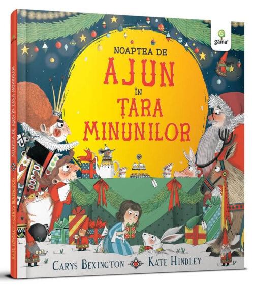 Noaptea de Ajun în Țara Minunilor, de Carys Bexington și Kate Hindley - Editura Gama