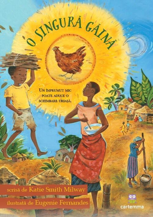 O singură găină, de Katie Smith Milway și Eugenie Fernandes - Editura Cartemma