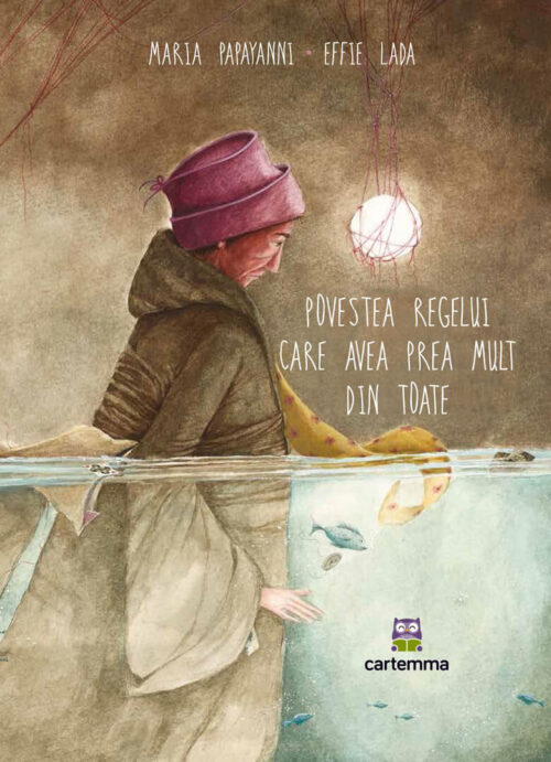 Povestea regelui care avea prea mult din toate, de Maria Papayanni și Effie Lada - Editura Cartemma