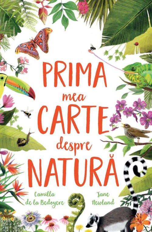 Prima mea carte despre natură, de Camilla de la Bedoyere, Jane Newland - Univers Encilopedic