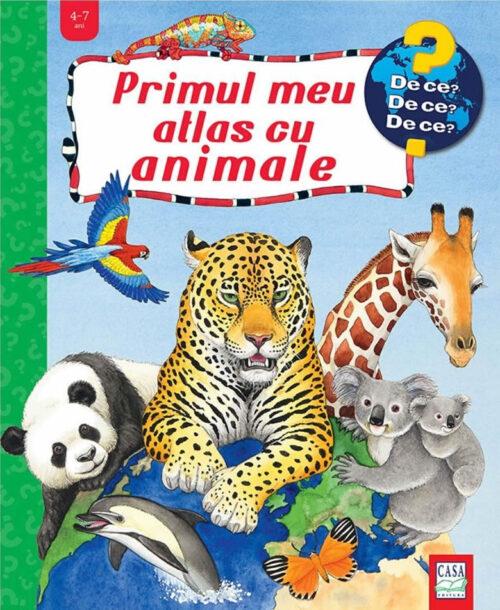 Primul meu atlas cu animale - carte cu ferestre - colecția de ce - Editura Casa