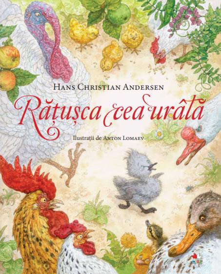 Rățușca cea urâtă, de Hans Christian Andersen și Anton Lomaev - Editura Litera