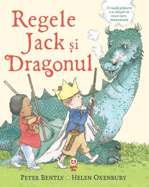 Regele Jack și dragonul, de Peter Bently și Helen Oxenbury - Editura Pandora M