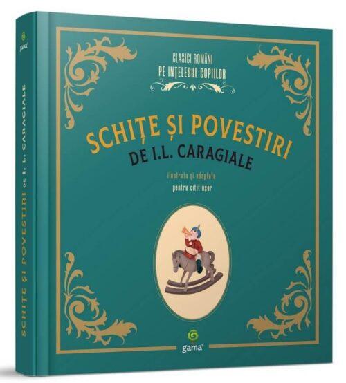 Schițe și povestiri, de Ion Luca Caragiale și Bianca Anton - Editura Gama