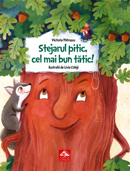 Stejarul pitic, cel mai bun tătic! de Victoria Pătrașcu și Livia Coloji - Editura Cartea Copiilor