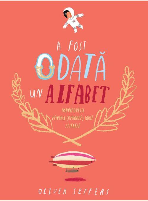A fost odată un alfabet. Minipovești pentru (aproape) toate literele - Oliver Jeffers - Editura Arthur