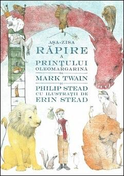 Așa-zisa răpire a Prințului Oleomargarină, deMark Twain, Philip & Erin Stead - Pandora M