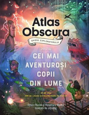 Atlas Obscura: ghidul exploratorului pentru cei mai aventuroși copii din lume - Editura Pandora M